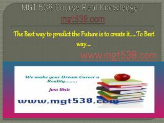 MGT 538 Course Real Knowledge / mgt538 dotcom