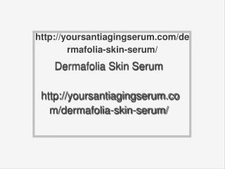 http://yoursantiagingserum.com/dermafolia-skin-serum/