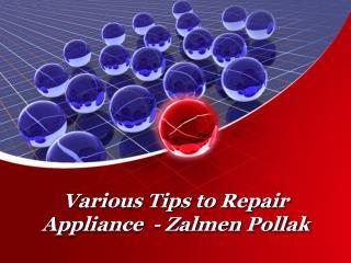 Various Tips to Repair Appliance - Zalmen Pollak