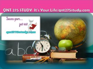 QNT 275 STUDY  It's Your Life/qnt275study.com