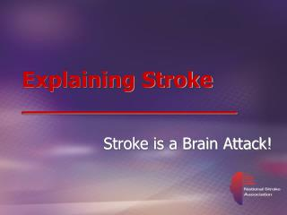Explaining Stroke __________________  Stroke is a Brain Attack