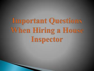 Important Questions When Hiring a House Inspector