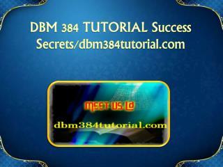 DBM 384 TUTORIAL Success Secrets/dbm384tutorial.com