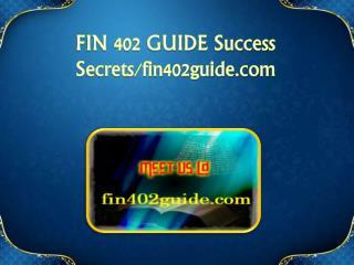 FIN 402 GUIDE Success Secrets/fin402guide.com