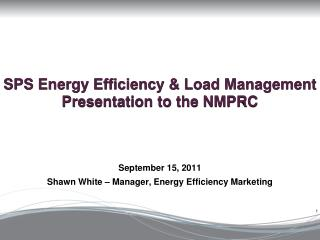 SPS Energy Efficiency  Load Management Presentation to the NMPRC