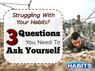 Struggling with Your Habits? 3 Questions You Need to Ask Yourself