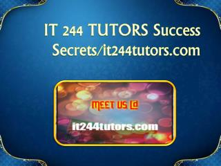 IT 244 TUTORS Success Secrets/ it244tutors.com