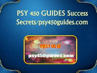 PSY 450 GUIDES Success Secrets/ psy450guides.com