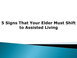5 Signs That Your Elder Must Shift to Assisted Living