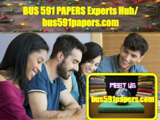 BUS 591 PAPERS Experts Hub/ bus591papers.com