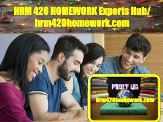 HRM 420 HOMEWORK Experts Hub/ hrm420homework.com