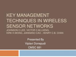 Key Management Techniques in Wireless Sensor Networks JOHNSON C.LEE, VICTOR C.M.LUENG,  KIRK H.WONG, JIANNANO CAO , HENR
