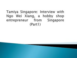 Tamiya Singapore: Interview with Ngo Wei Xiang, a hobby shop entrepreneur from Singapore (Part 1)