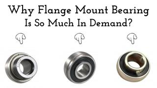 Why Flange Mount Bearing Is So Much In Demand?