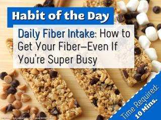 Daily Fiber Intake: How to Get Your Fiber—Even If You're Super Busy (Habit of the Day)