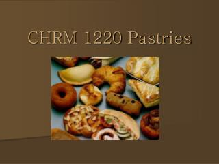 CHRM 1220 Pastries