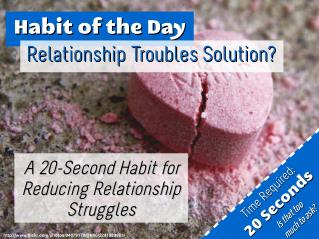 Relationship Troubles Solution? A 20 Second Habit for Reducing Relationship Struggles (Habit of the Day)