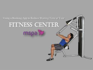 Using a Booking App to Reduce Waiting Time at Your Fitness Center