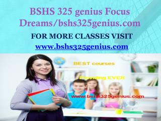 BSHS 325 genius Focus Dreams/bshs325genius.com