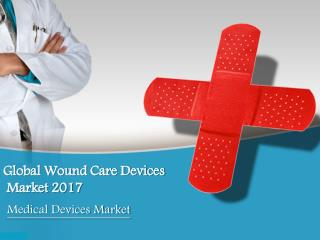 Global Wound Care Devices Market 2017: Aarkstore
