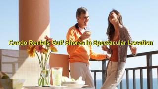 Try Out The Luxurious Condo Rentals Gulf Shores
