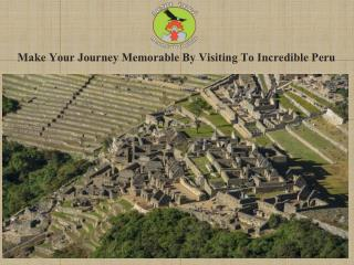 Make Your Journey Memorable By Visiting To Incredible Peru
