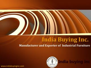 India Buying Inc is the best Industrial Furniture Manufacturer and Exporter