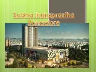 A most demanding  property in Bangalore | Sobha Indraprastha