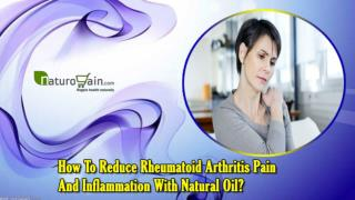 How To Reduce Rheumatoid Arthritis Pain And Inflammation With Natural Oil?