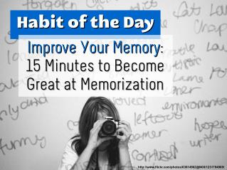 Improve Your Memory: 15 Minutes to Become Great at Memorization (Habit of the Day)