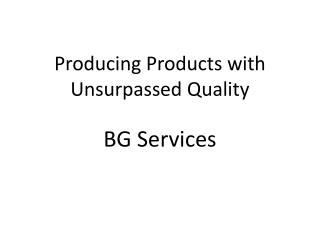 Producing Products with Unsurpassed Quality