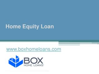 Home Equity Loan - www.boxhomeloans.com