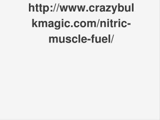 http://www.crazybulkmagic.com/nitric-muscle-fuel/