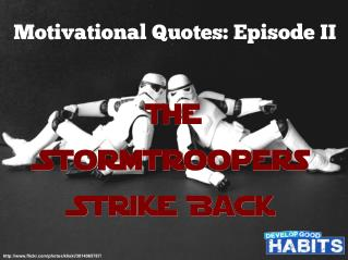 Motivational Quotes: Episode II – The Stormtroopers Strike Back