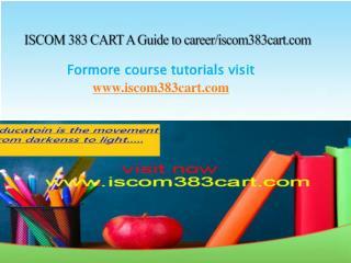 ISCOM 383 CART A Guide to career/iscom383cart.com