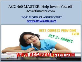 ACC 460 MASTER  Help Invent Youself-acc460master.com