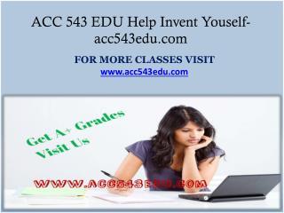 ACC 543 EDU Help Invent Youself-acc543edu.com