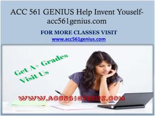 ACC 561 GENIUS Help Invent Youself-acc561genius.com