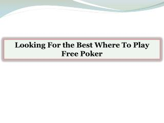 Looking For the Best Where To Play Free Poker