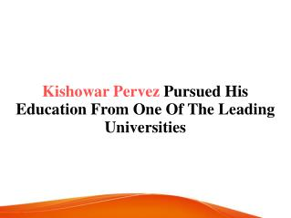 Kishowar Pervez Pursued His Education From One Of The Leading Universities