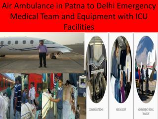Air Ambulance Patna and Delhi with Doctors Team