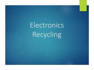 Electronics recycling - Why to Recycle Your E-Waste