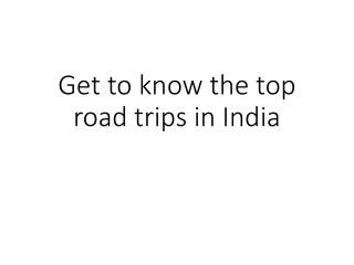 Get to know the top road trips in India