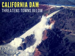 California dam threatens towns below