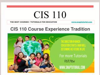 CIS 110 Course Experience Tradition  / snaptutorial.com