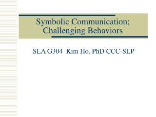 Symbolic Communication; Challenging Behaviors