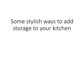Some stylish ways to add storage to your kitchen