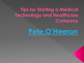 Pete O'Heeron- Tips for Starting a Medical Technology and Healthcare Company