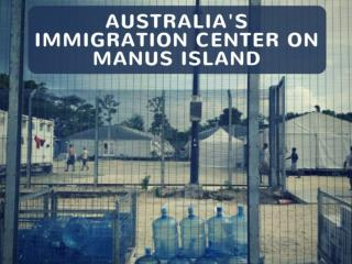 Australia's immigration center on Manus Island