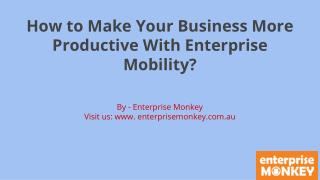 How to Make Your Business More Productive With Enterprise Mobility?
